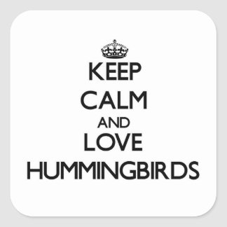 Houd de kalme en Kolibries van de Liefde Vierkante Sticker