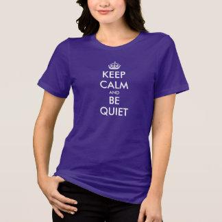 Houd kalm en ben stil | t-shirtcitaat voor vrouwen t shirt