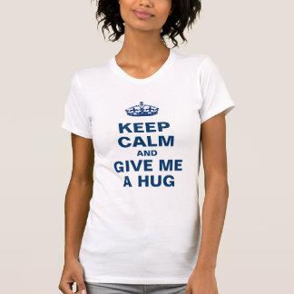 Houd kalm en geef me een omhelzing t shirt