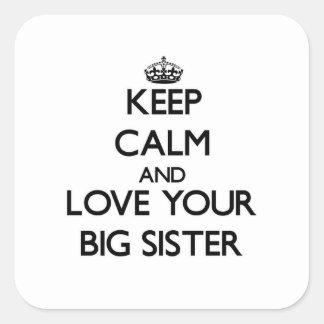 Houd Kalm en houd van uw Grote Zuster Vierkant Stickers