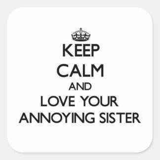 Houd Kalm en houd van uw Lastige Zuster Vierkant Stickers