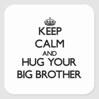 Houd Kalm en koester uw Grote Broer Vierkante Sticker