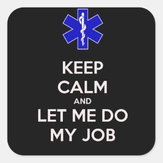 Houd kalm en laat me mijn werk (emt/paramedicus) d vierkante sticker