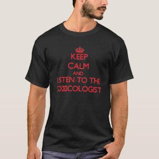 Houd Kalm en luister aan de Toxicoloog T Shirt