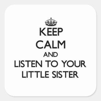Houd Kalm en luister aan uw Kleine Zuster Vierkant Stickers