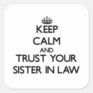 Houd Kalm en vertrouw op uw Schoonzuster Vierkante Sticker