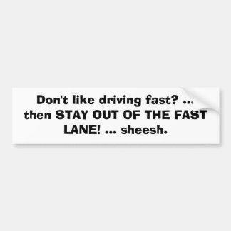 Houd niet van snel drijf? … toen VERBLIJF UIT Th… Bumpersticker