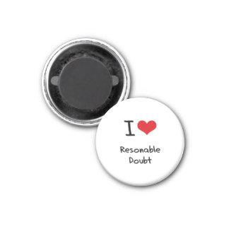I Love Resonable Doubt Fridge Magnet