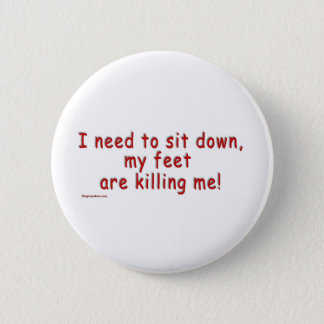 I_need_to_sit_down_my_feet_are_killing_me Ronde Button 5,7 Cm