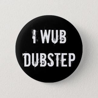 I Wub Dubstep Ronde Button 5,7 Cm