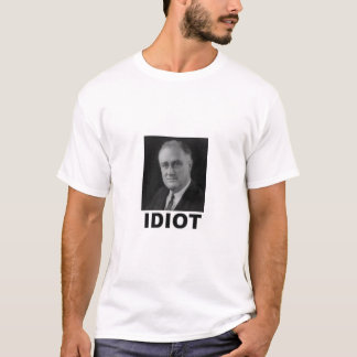 Idiot: Franklin D. Roosevelt T Shirt