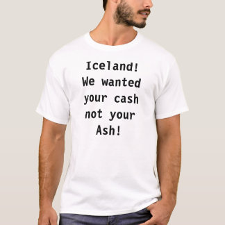 IJsland! Wij wilden uw contant geld niet uw As! T Shirt