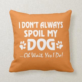Ik bederf niet altijd mijn hond sierkussen