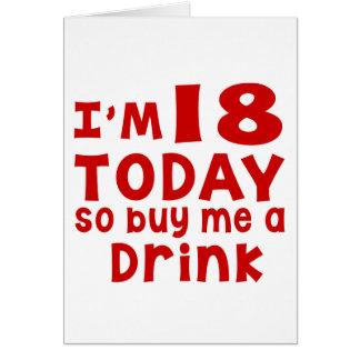 Ik ben 18 koop me vandaag zo een Drank Briefkaarten 0