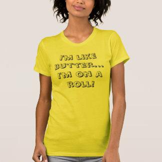 Ik ben als boter… Ik ben op een broodje! T Shirt