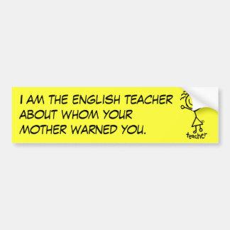 Ik ben de Engelse leraar over wie yo… Bumpersticker