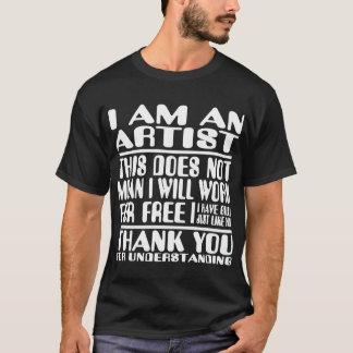 Ik ben een Kunstenaar, niet kostenloos zal werken T Shirt