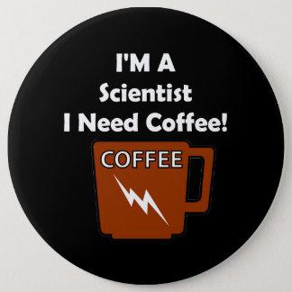 Ik ben een Wetenschapper, heb ik Koffie nodig! Ronde Button 6,0 Cm