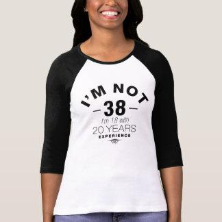 Ik ben geen 38, ben ik 18 met 20 Jaar van de T Shirt