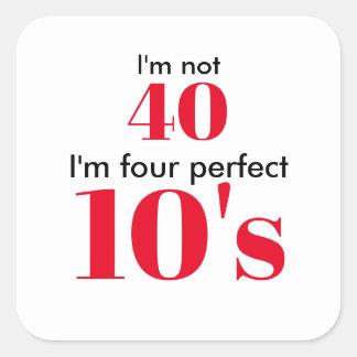 Ik ben geen 40 ik vier perfectioneer 10 ben vierkante sticker