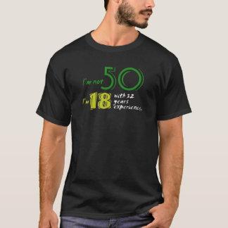 Ik ben geen 50, ben ik 18 met 32 jaar ervarings t shirt