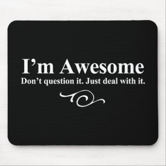 Ik ben geweldige. Vraag het niet. Behandel het enk Muismat