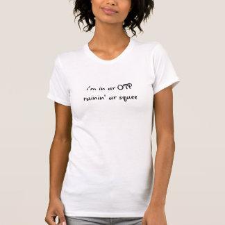 ik ben in het Overhemd van urOTP ruinin ur squee T Shirt