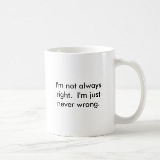 Ik ben niet altijd juist.  Ik ben enkel nooit Koffiemok