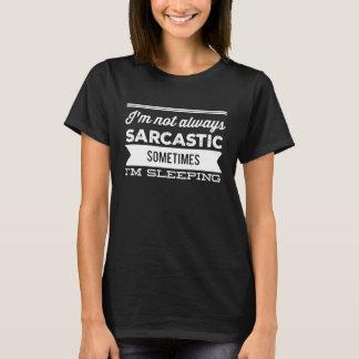 Ik ben niet altijd sarcastisch soms ik slaap t shirt