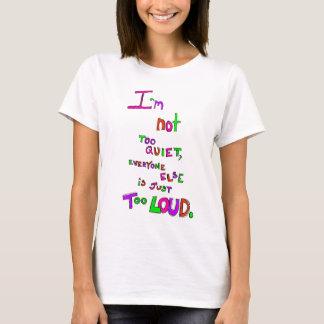 Ik ben niet te Stil, is iedereen anders enkel Luid T Shirt