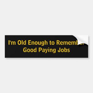 Ik ben Oud genoeg om Goed te herinneren Betalend Bumpersticker