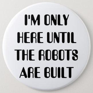 Ik ben slechts hier tot de Robots worden gebouwd Ronde Button 6,0 Cm