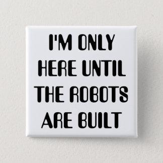 Ik ben slechts hier tot de Robots worden gebouwd Vierkante Button 5,1 Cm