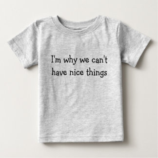 Ik ben waarom wij geen aardige dingen kunnen baby t shirts