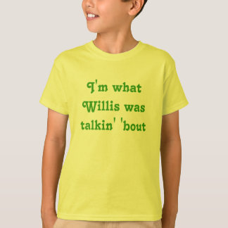 Ik ben welke Willis talkin 'periode was T Shirt