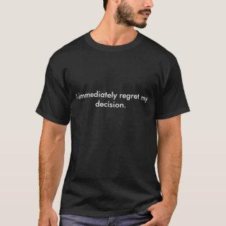 Ik betreur onmiddellijk mijn besluit t shirt