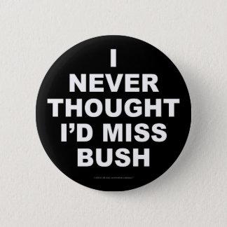 Ik dacht nooit ik Misser Bush Ronde Button 5,7 Cm