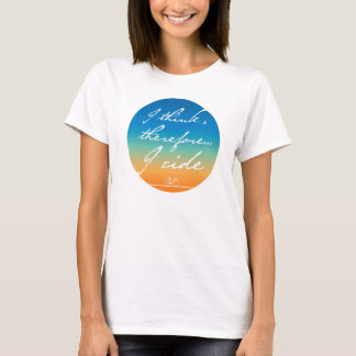 Ik denk, daarom berijd ik Dames die T-shirt