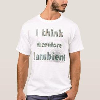ik denk daarom I omringend T Shirt