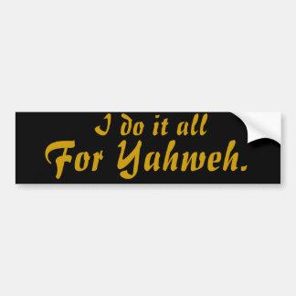 Ik doe het allen, voor Yahweh. Bumpersticker