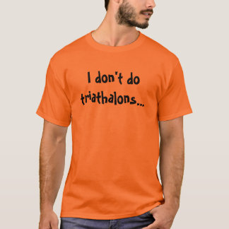 Ik doe niet triathalons t shirt