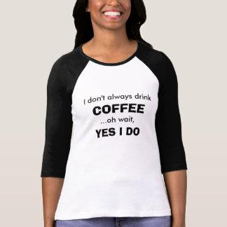 Ik drink niet altijd Koffie… Oh wacht, ja ik T Shirt