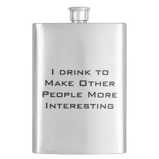 Ik drink om andere mensen interessanter te maken heupflessen