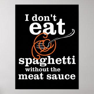 Ik eet geen Spaghetti zonder de Saus van het Vlees Poster