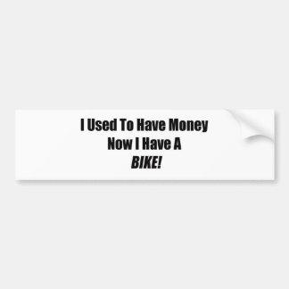 Ik gebruikte om Geld te hebben ik nu een Fiets heb Bumpersticker