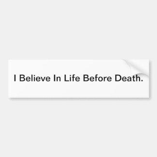 Ik geloof in het Leven vóór Dood - bumpersticker