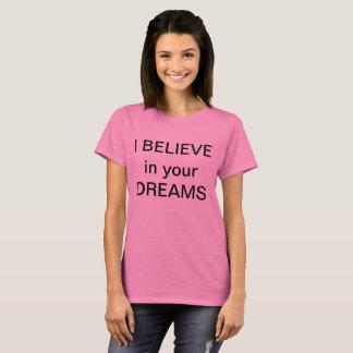 Ik GELOOF in uw DROMEN T Shirt