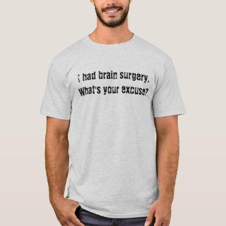 Ik had hersenenchirurgie wat uw verontschuldiging t shirt