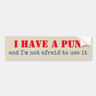 Ik heb een Woordspeling en ik ben niet Bang om het Bumpersticker
