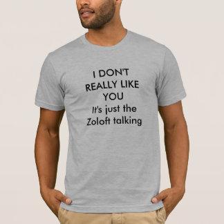 Ik HOUD niet WERKELIJK van enkel Zoloft tal… T Shirt